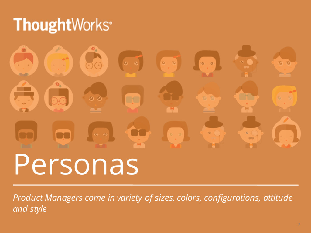 Personas Product Managers come in variety of si...