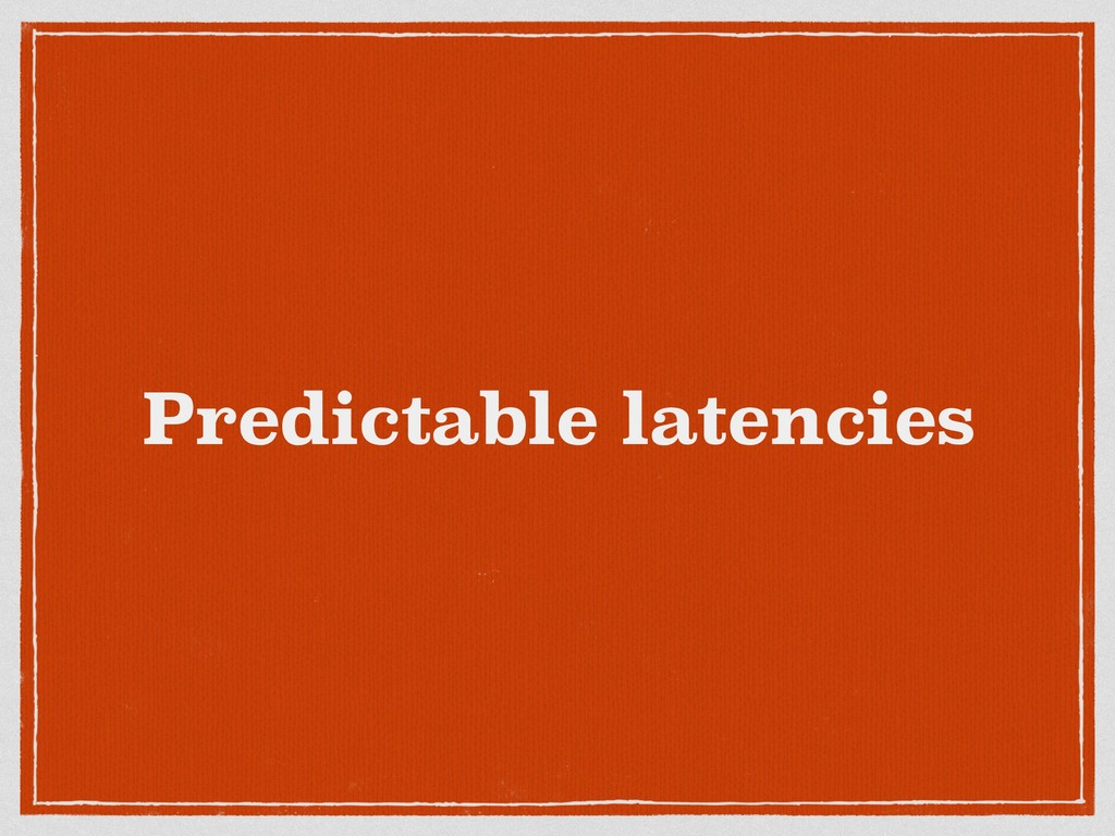 Predictable latencies