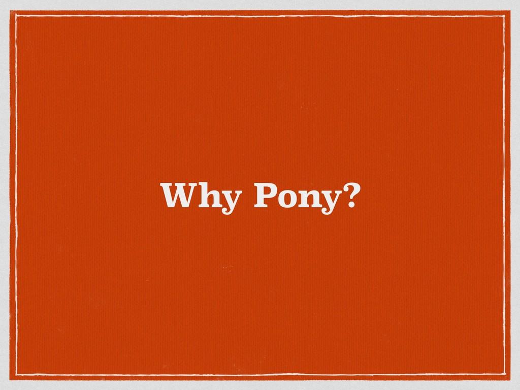 Why Pony?