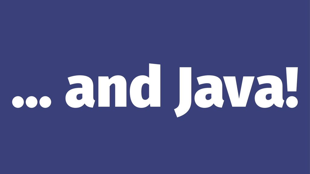... and Java!