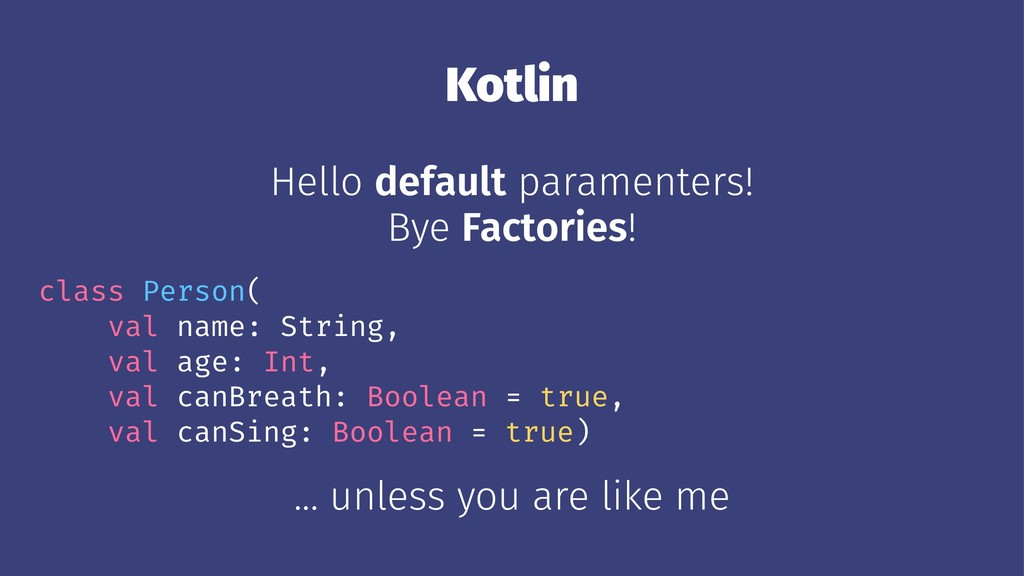 Kotlin Hello default paramenters! Bye Factories...