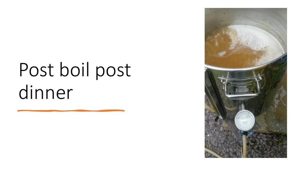 Post boil post dinner