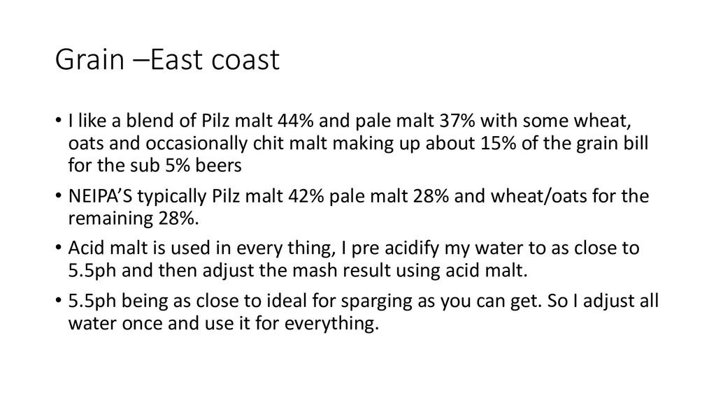 Grain –East coast • I like a blend of Pilz malt...