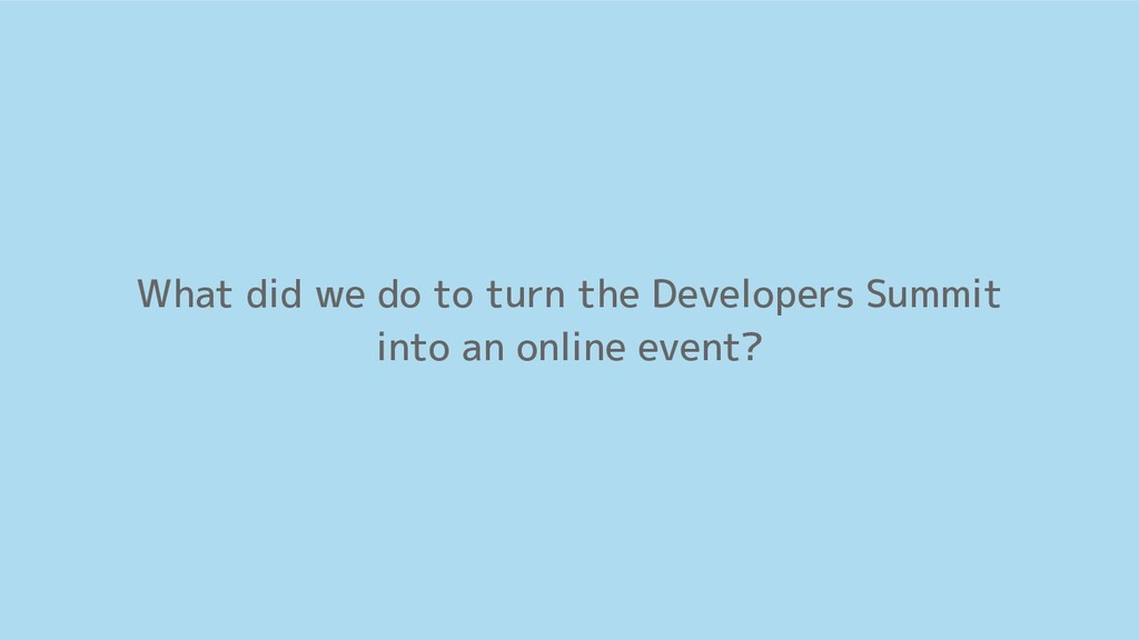 What did we do to turn the Developers Summit in...