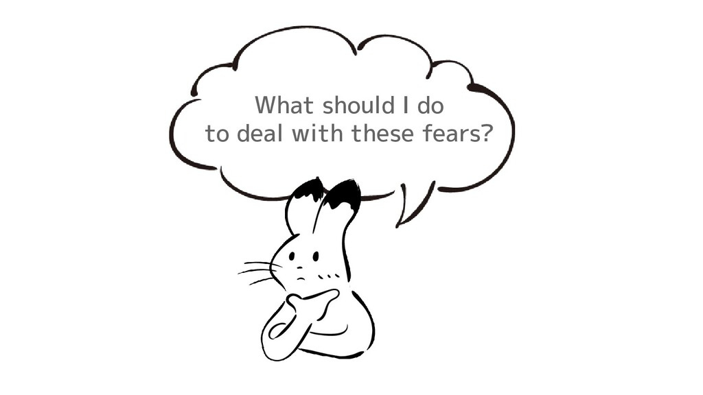What should I do to deal with these fears?