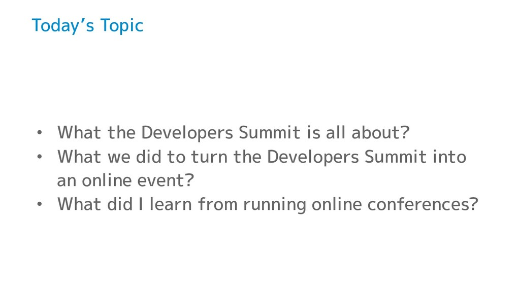 Today's Topic • What the Developers Summit is a...