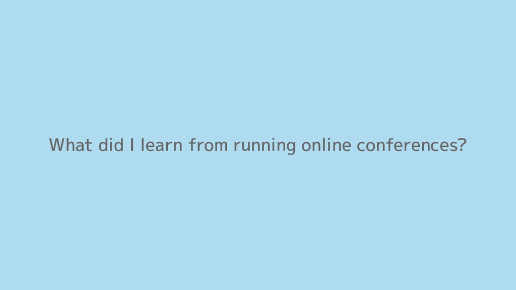 What did I learn from running online conference...