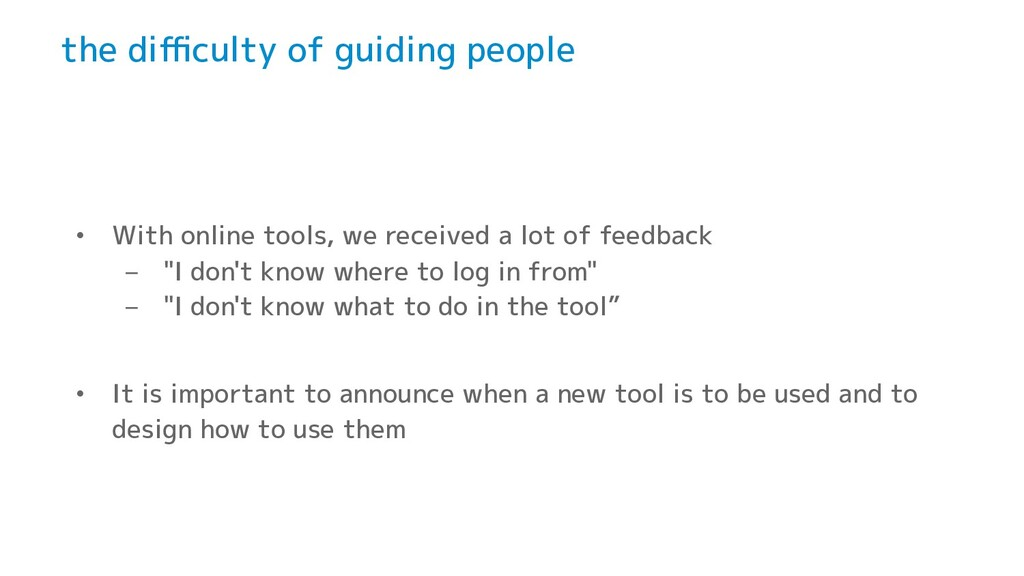 the difficulty of guiding people • With online to...