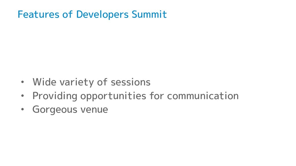 Features of Developers Summit • Wide variety of...