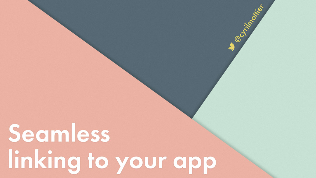 Seamless linking to your app @cyrilmottier