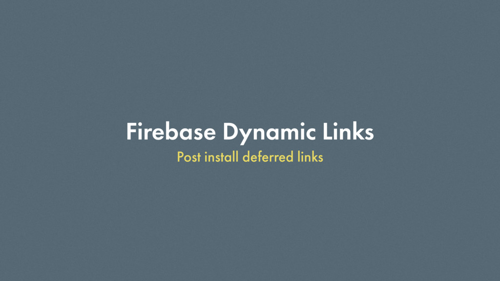 Firebase Dynamic Links Post install deferred li...
