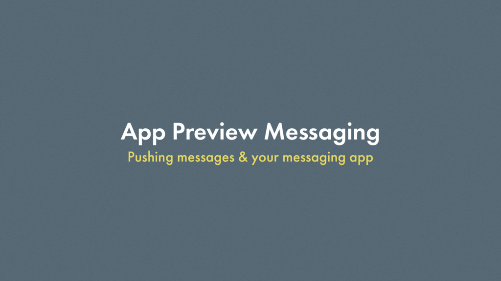 App Preview Messaging Pushing messages & your m...