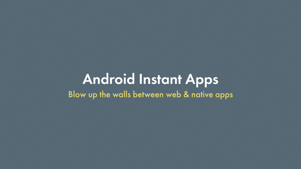 Android Instant Apps Blow up the walls between ...