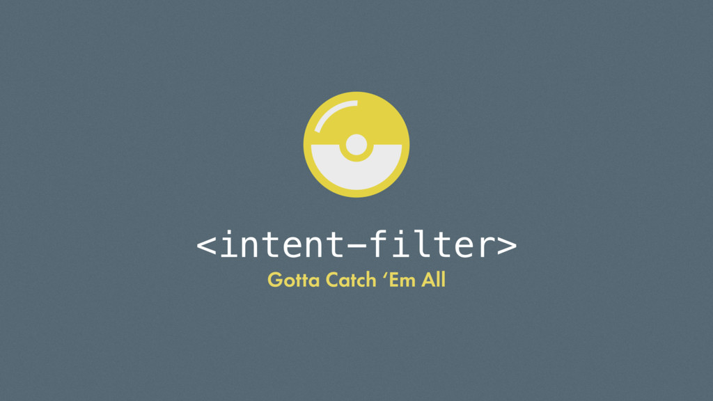 <intent-filter> Gotta Catch 'Em All