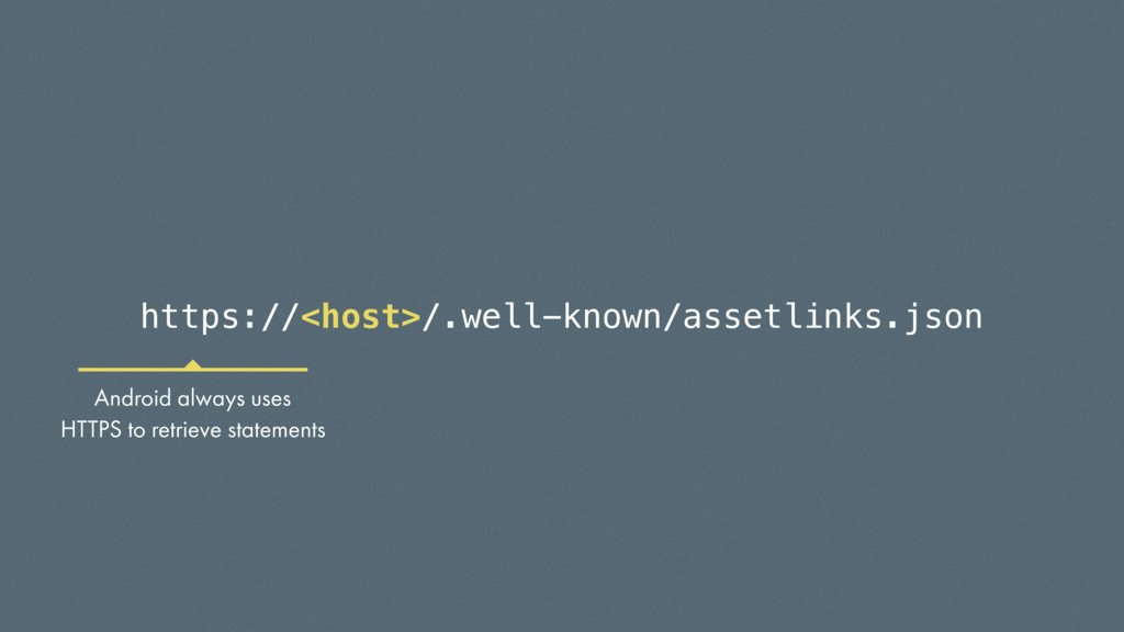 https://<host>/.well-known/assetlinks.json Andr...