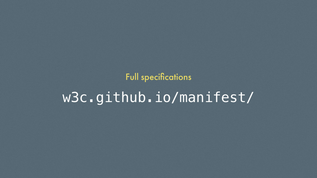 w3c.github.io/manifest/ Full specifications
