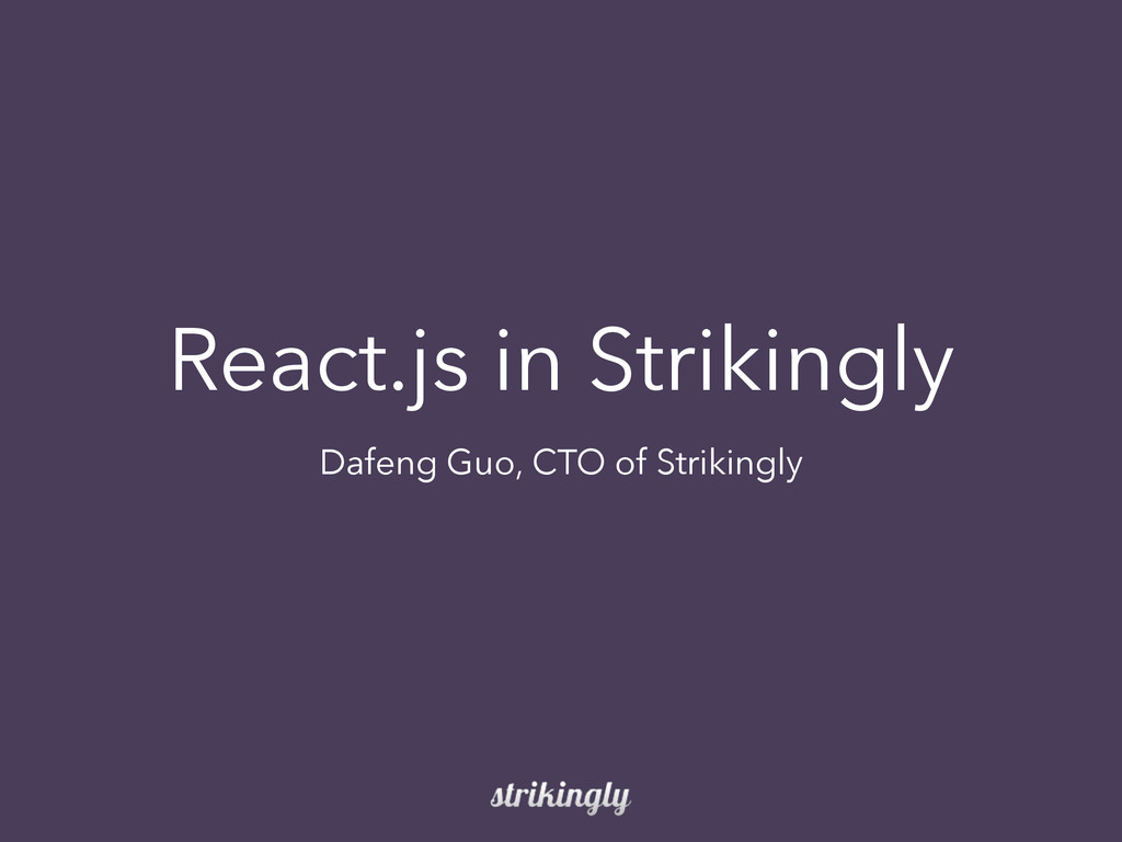 React.js in Strikingly Dafeng Guo, CTO of Strik...