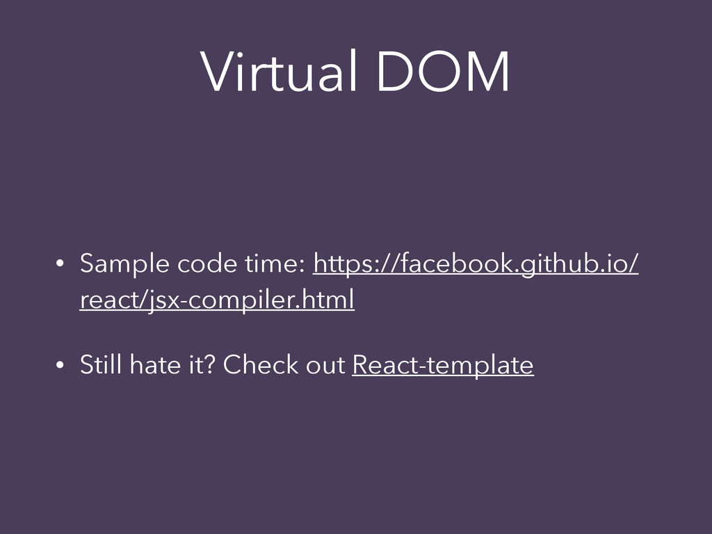 Virtual DOM • Sample code time: https://faceboo...