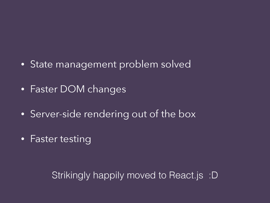 • State management problem solved • Faster DOM ...