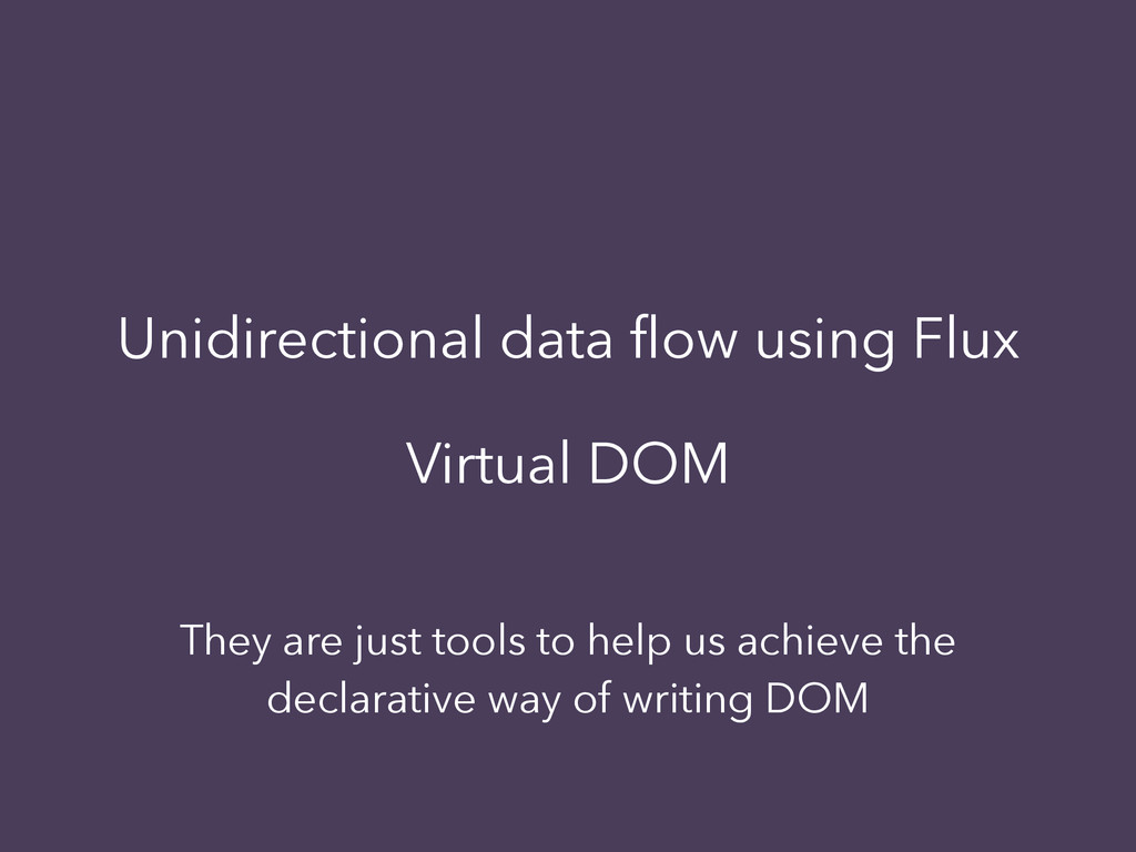 Unidirectional data flow using Flux Virtual DOM ...