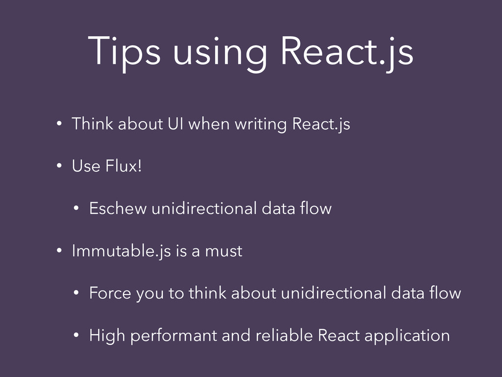 Tips using React.js • Think about UI when writi...