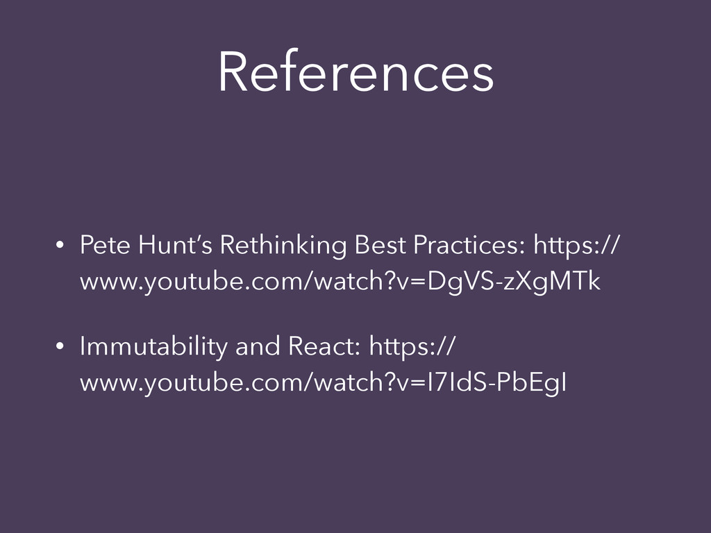 References • Pete Hunt's Rethinking Best Practi...