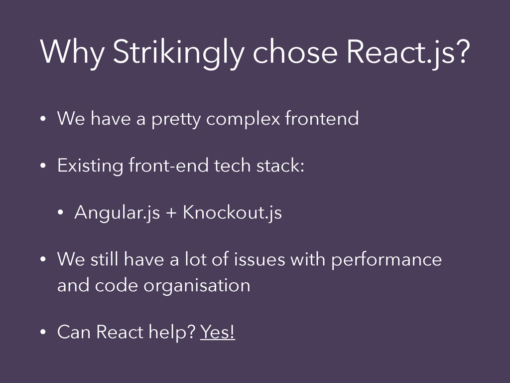 Why Strikingly chose React.js? • We have a pret...