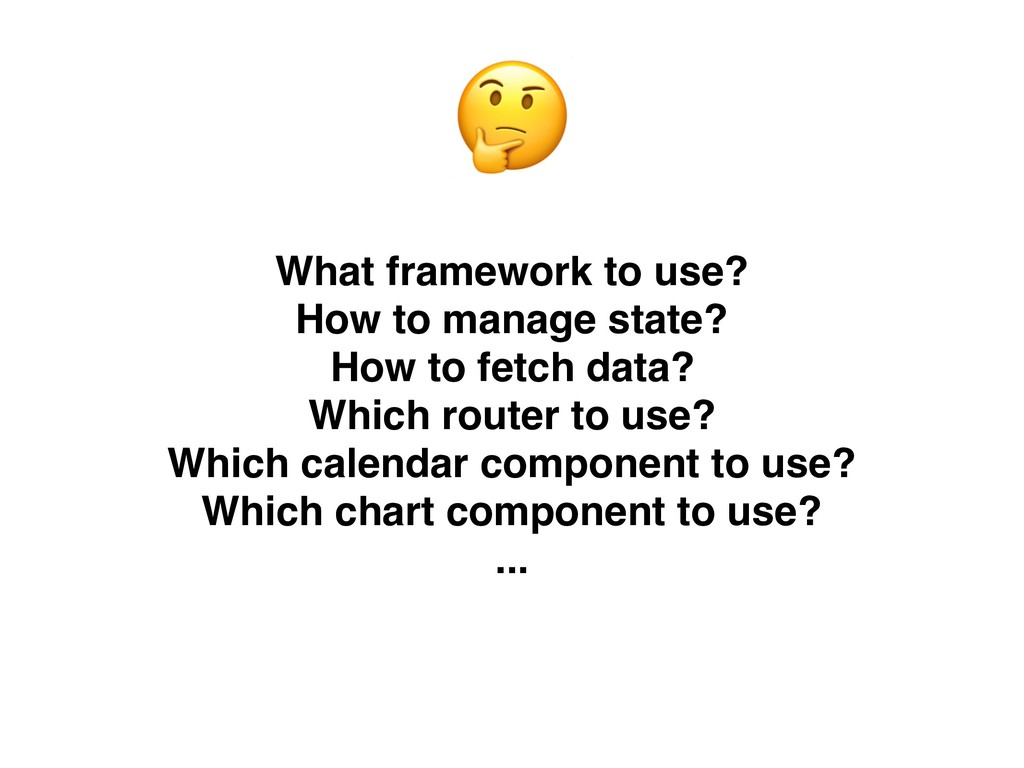 What framework to use? How to manage state? How...