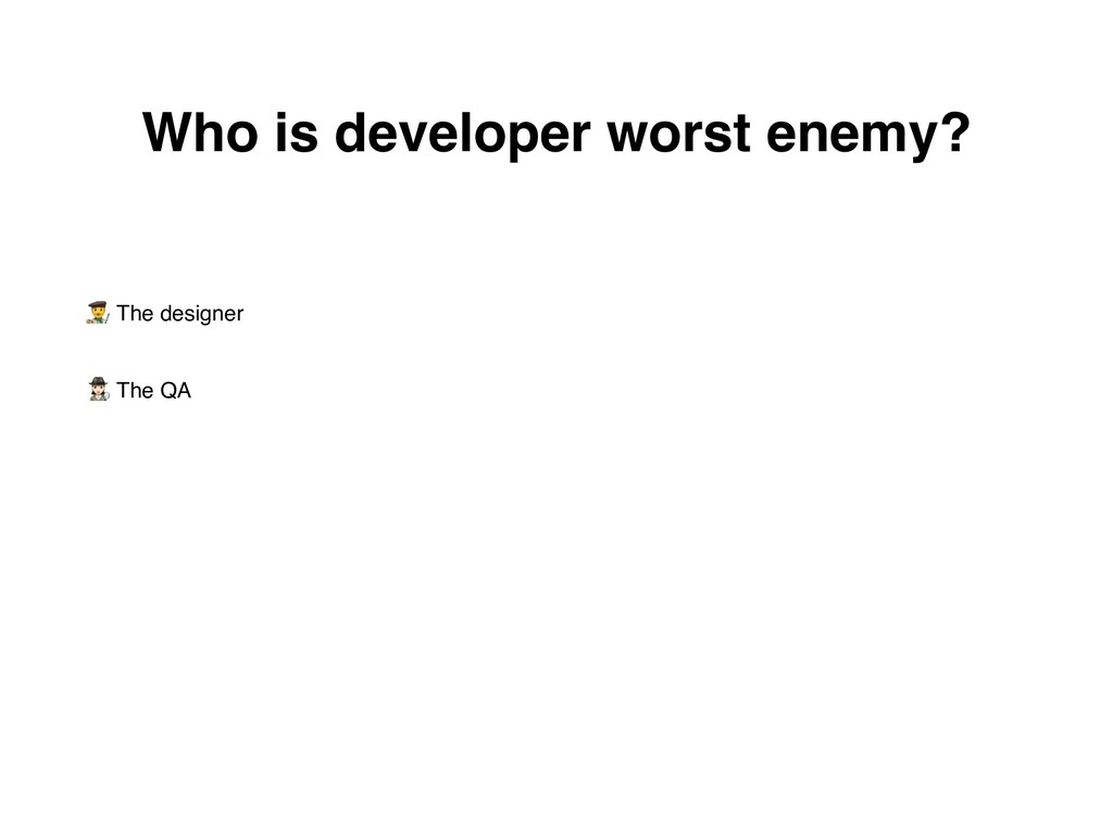 / The designer 0 The QA Who is developer worst ...