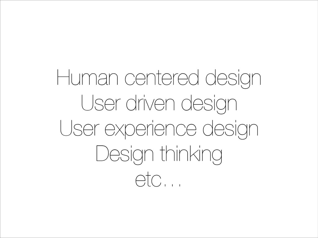 Human centered design User driven design User e...