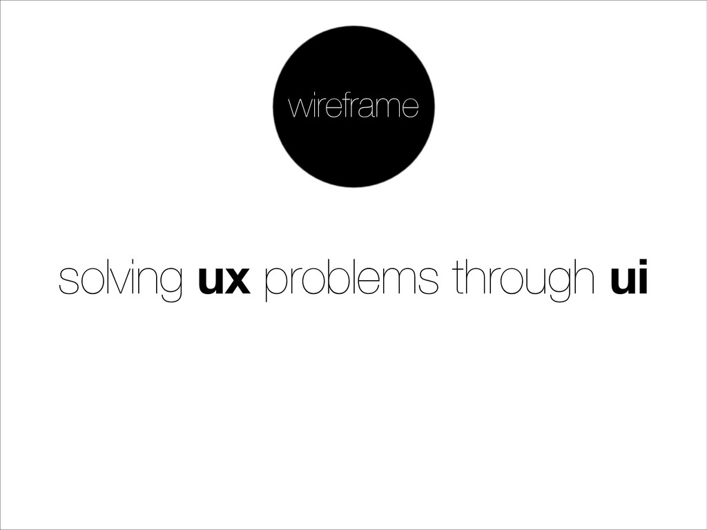 solving ux problems through ui wireframe