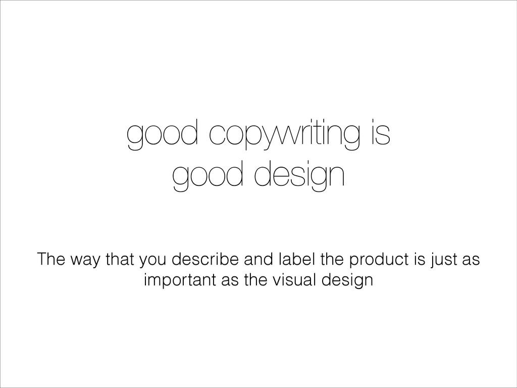 good copywriting is good design The way that yo...