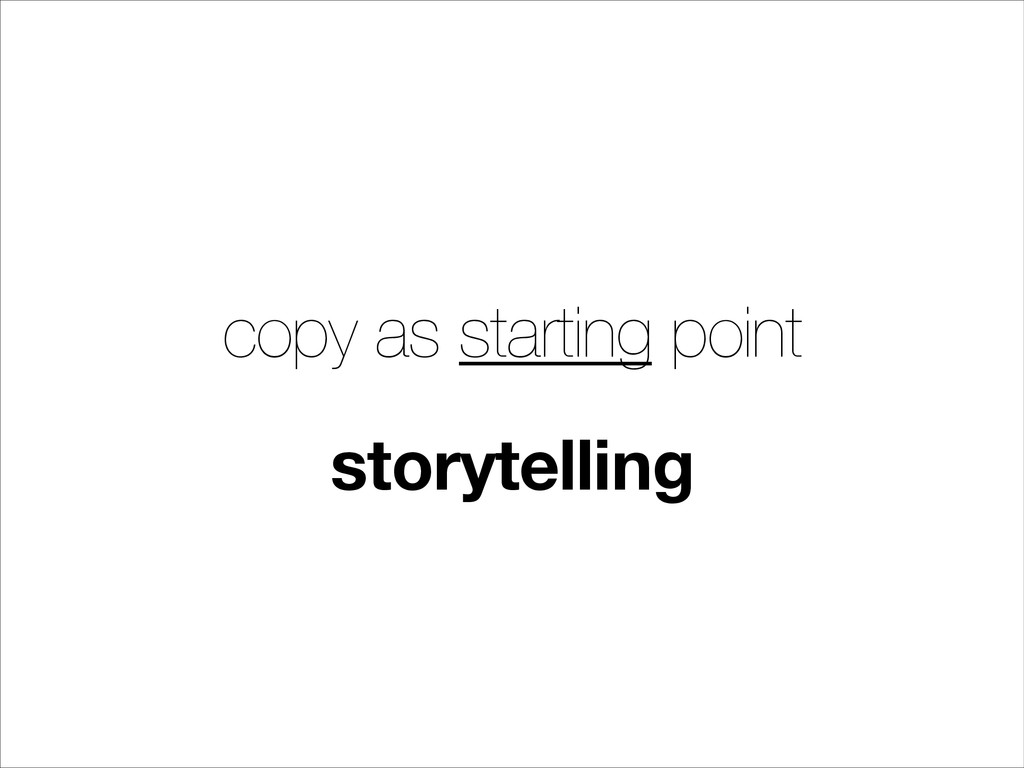 copy as starting point storytelling