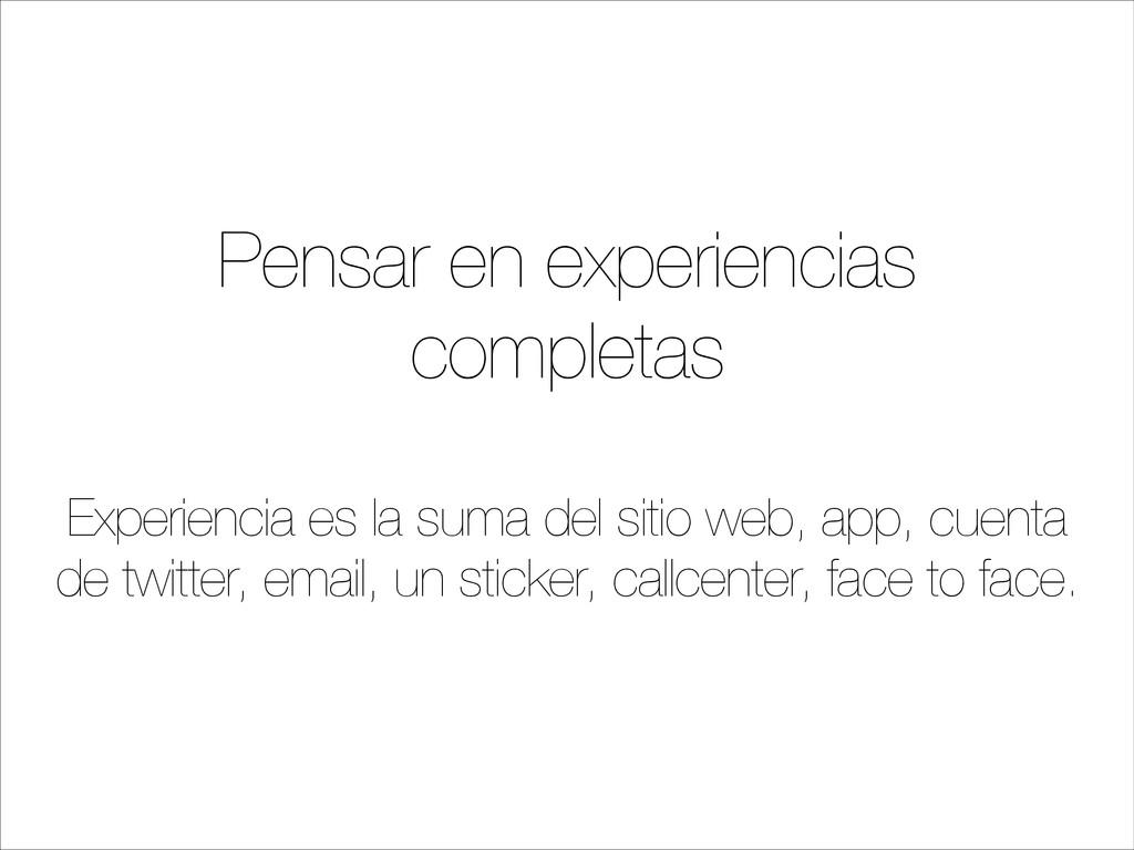 Pensar en experiencias completas ! Experiencia ...