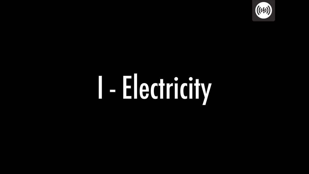 I - Electricity