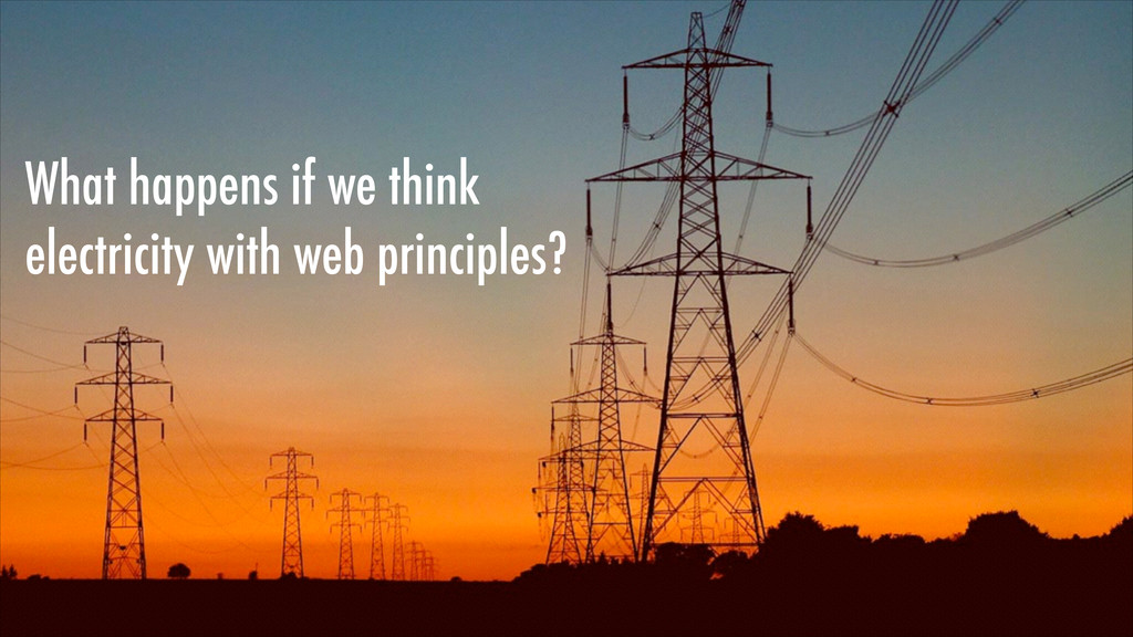 What happens if we think electricity with web p...