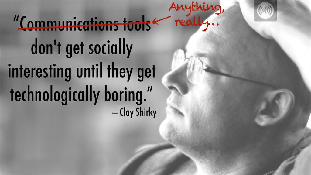 """Communications tools don't get socially intere..."