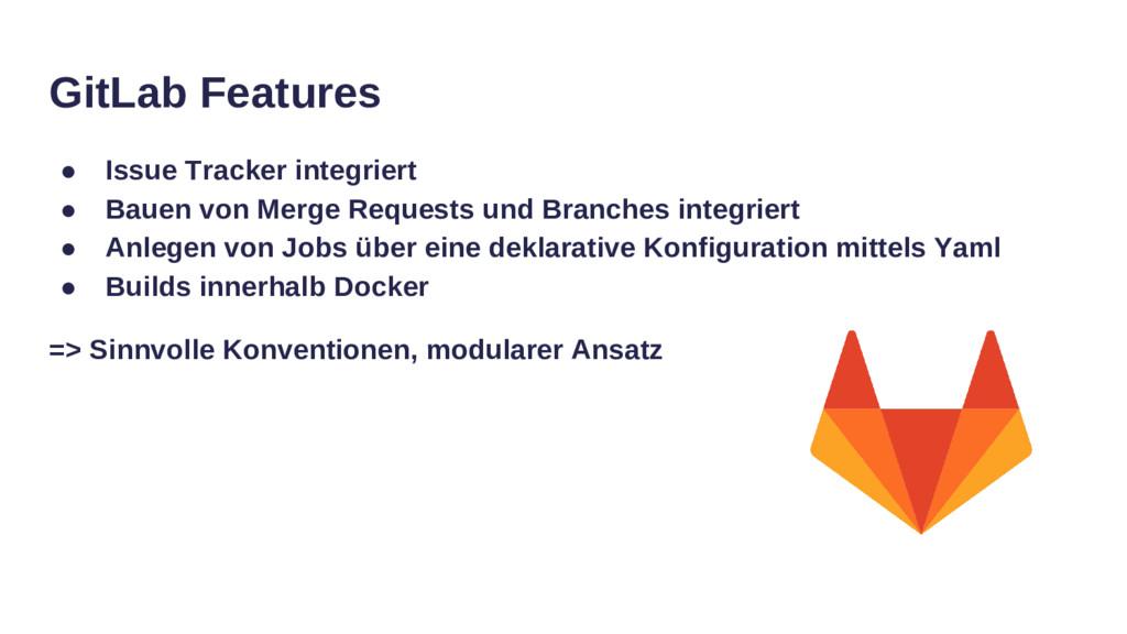 GitLab Features ● Issue Tracker integriert ● Ba...