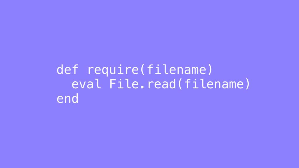 def require(filename) eval File.read(filename) ...