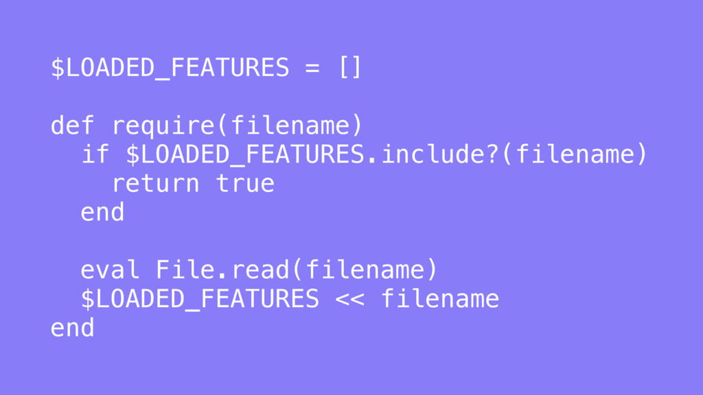 $LOADED_FEATURES = [] def require(filename) if ...
