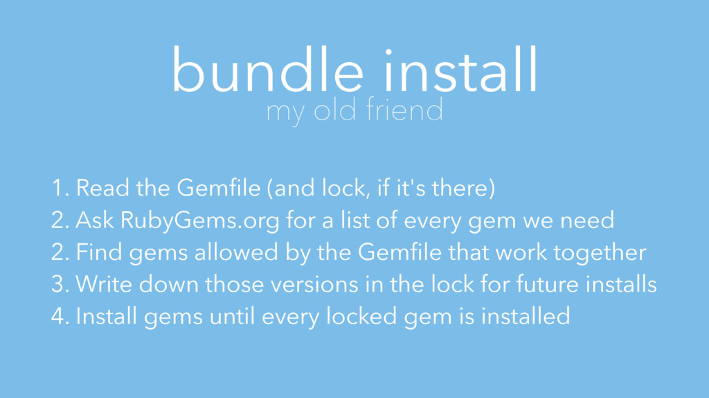bundle install my old friend 1. Read the Gemfile...