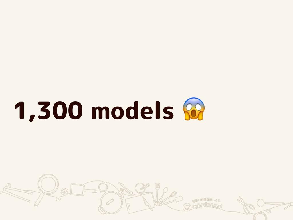 1,300 models