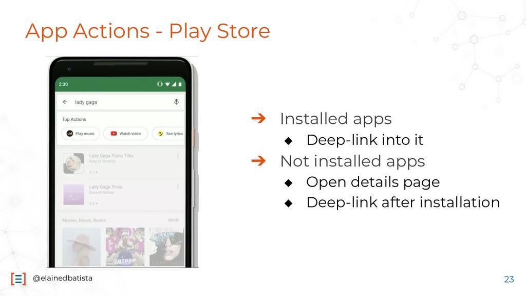@elainedbatista App Actions - Play Store ➔ Inst...