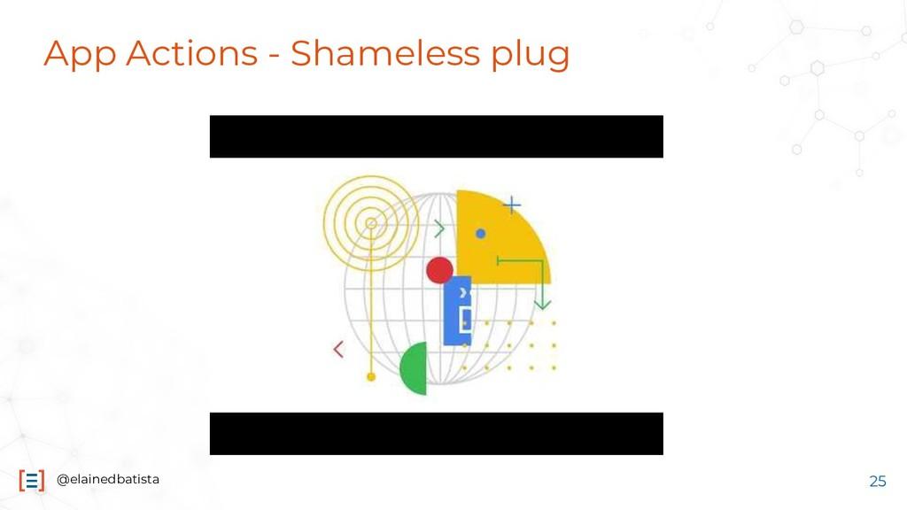 @elainedbatista App Actions - Shameless plug 25