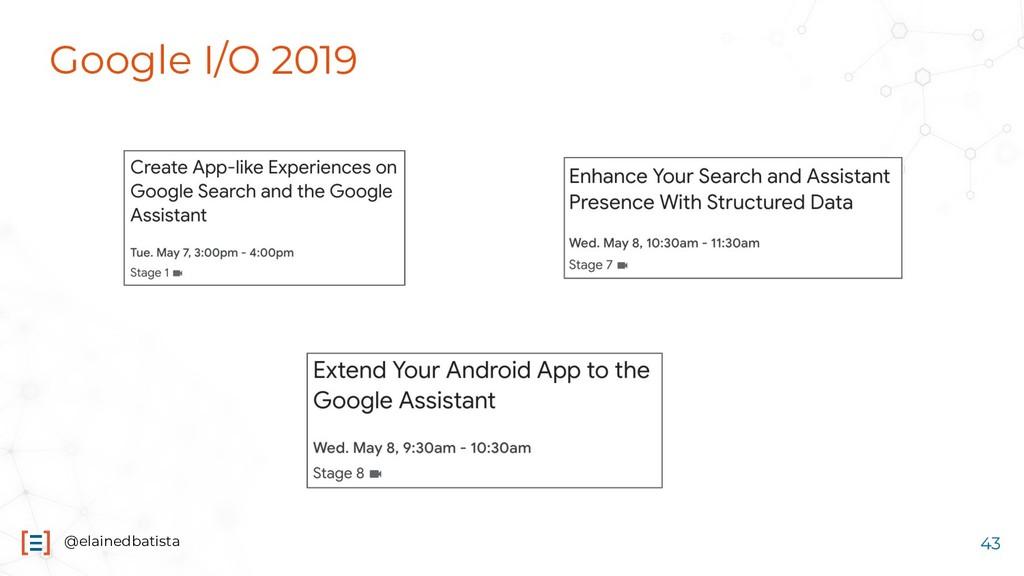 @elainedbatista 43 Google I/O 2019