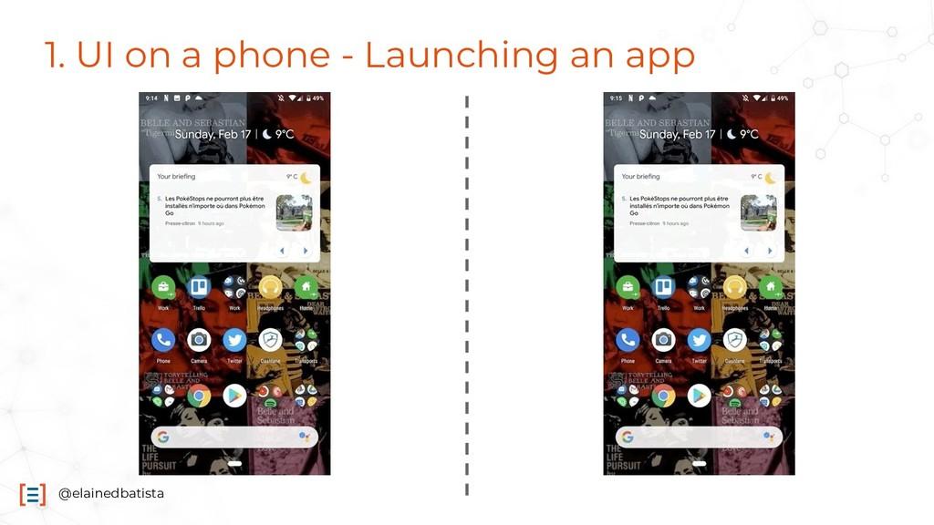 @elainedbatista 1. UI on a phone - Launching an...
