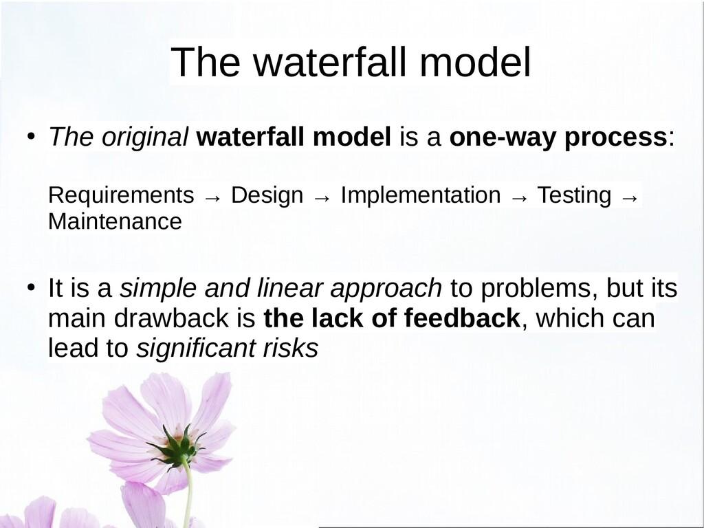 The waterfall model ● The original waterfall mo...