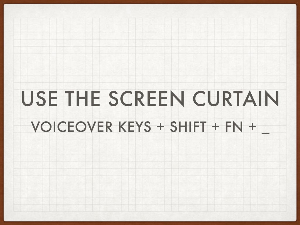 USE THE SCREEN CURTAIN VOICEOVER KEYS + SHIFT +...
