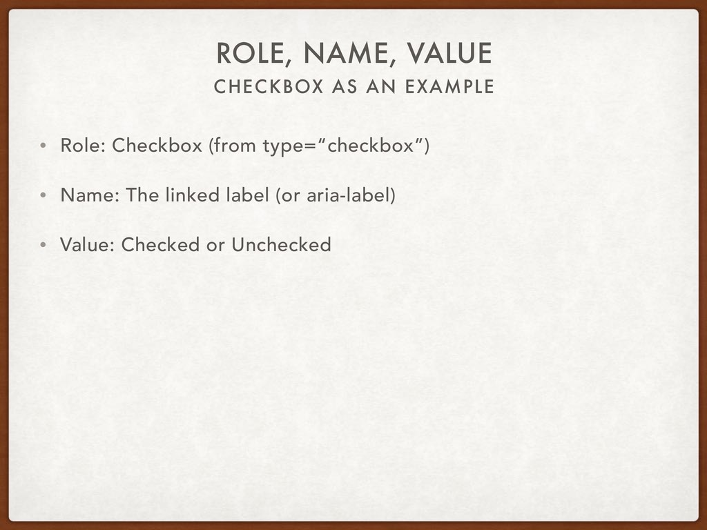 CHECKBOX AS AN EXAMPLE ROLE, NAME, VALUE • Role...