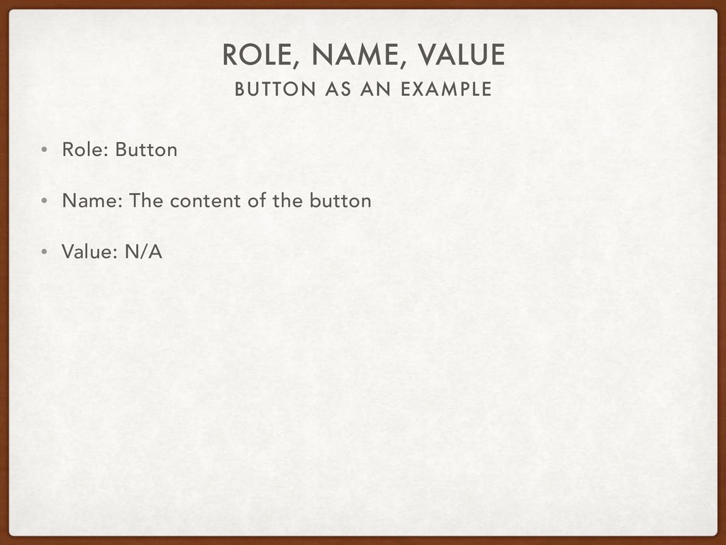 BUTTON AS AN EXAMPLE ROLE, NAME, VALUE • Role: ...